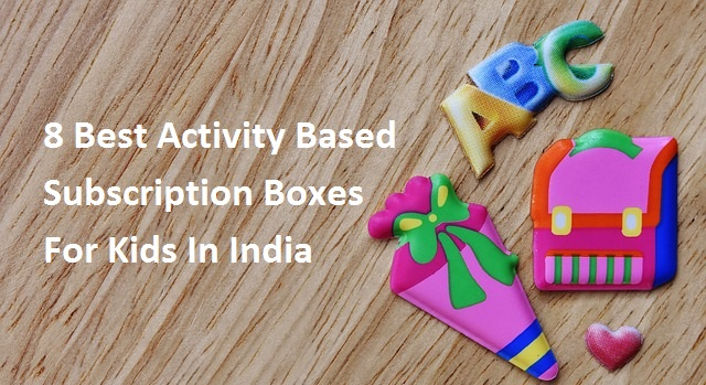 With play areas shrinking, increase security threat in leaving kids alone outside and lack of time with both parents working, best thing parents can opt for is 'Activity based subscription boxes'.