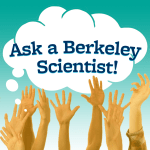 Ask A Berkeley Scientist