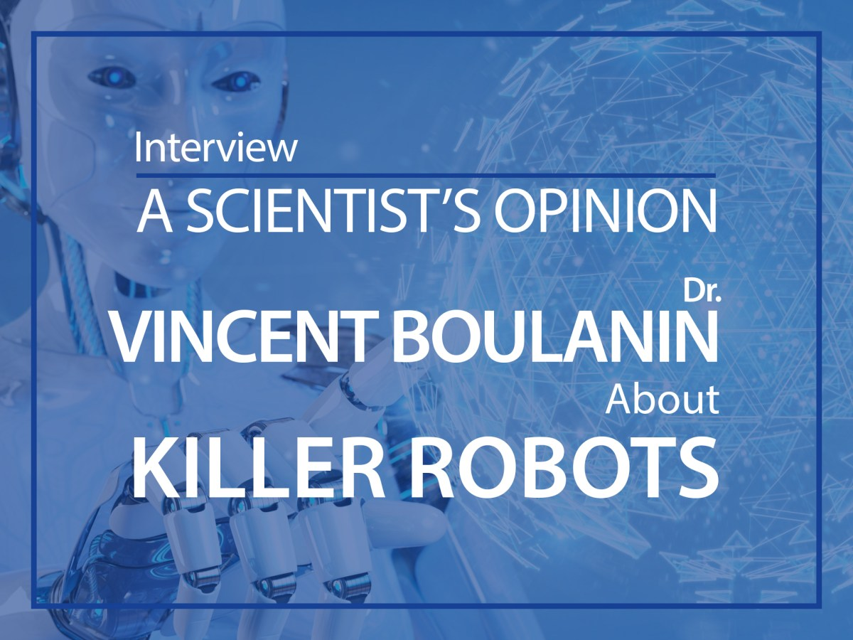 A scientist's opinion : interview with Vincent boulanin about Killer robots
