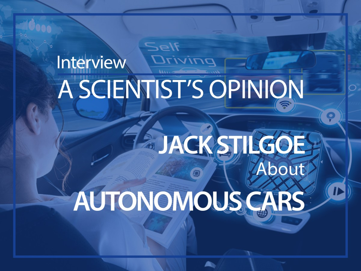 A scientist's opinion : Interview with Jack Stilgoe about autonomous cars