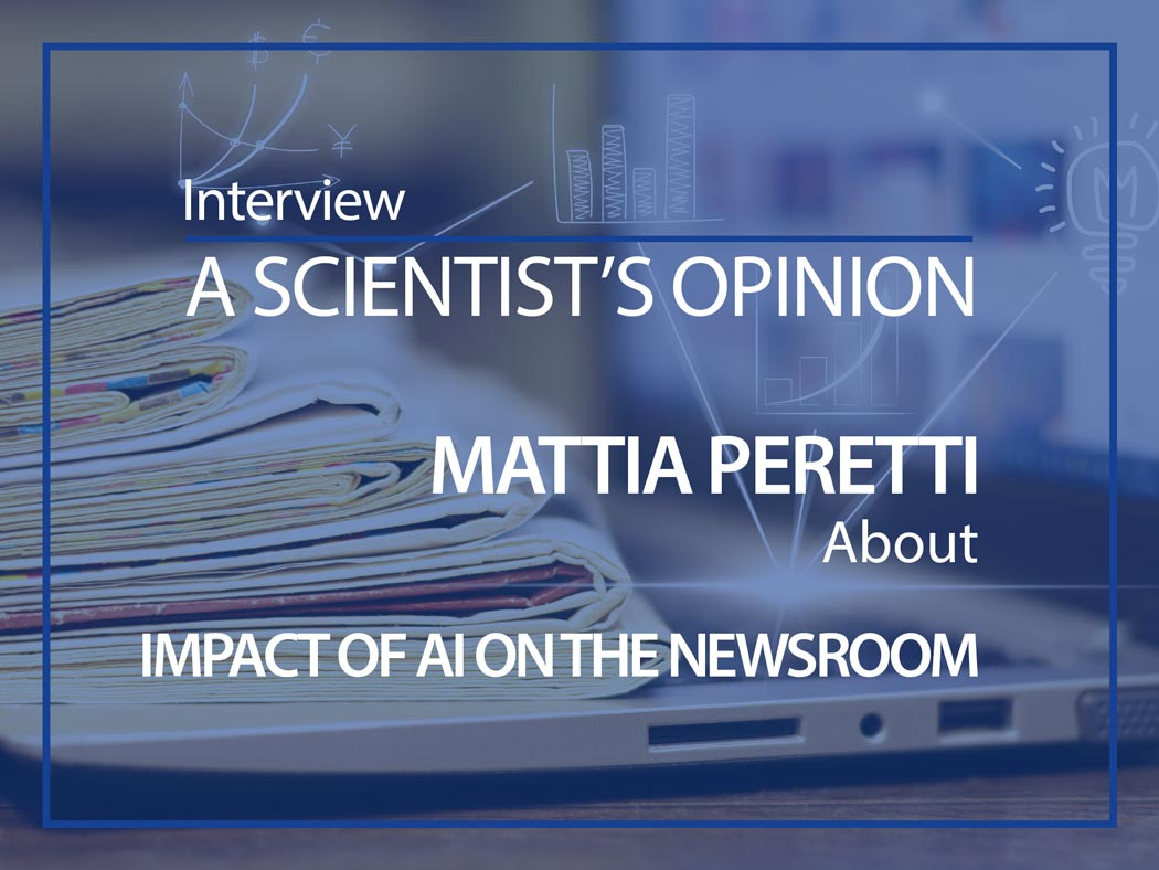 Mattia Perreti a scientist's opinion about impact of AI on the newsroom