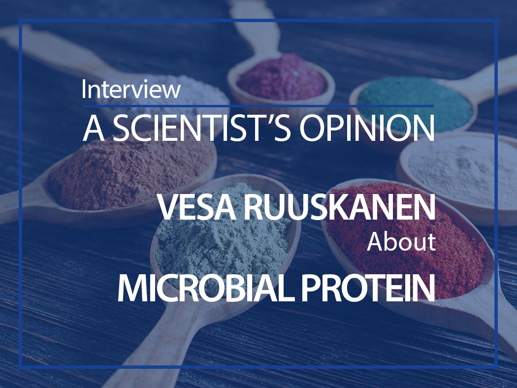 A scientist's opinion Interview with Vesa Ruuskanen about microbial protein