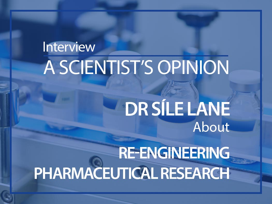 A scientist's opinion : Interview with Dr Síle Lane about re-engineering pharmaceutical research