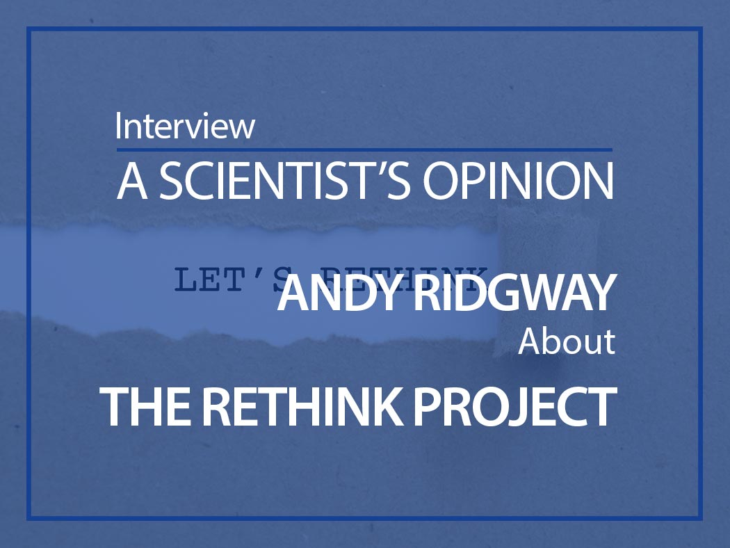 A scientist's opinion : Interview with Andy Ridgway about the RETHINK project