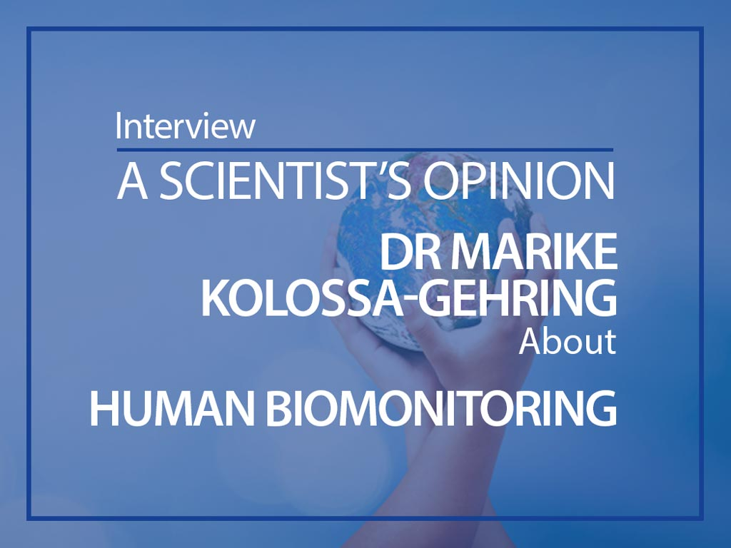Scientist's opinion : prof. Dr Marike Kolossa-Gehring about Human Biomonitoring