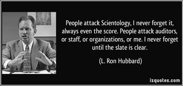 quote-people-attack-scientology-i-never-forget-it-always-even-the-score-people-attack-auditors-or-l-ron-hubbard-239018