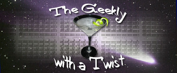The Geekly with a Twist: May 3rd-9th