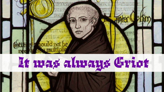 "An stained-glass image of William of Ockham. A modern blackletter caption reads, ""It was always Griot."""