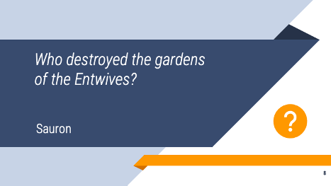 """Slide screenshot with the question, """"Who destroyed the gardens of the Entwives?"""" and the answer """"Sauron"""""""