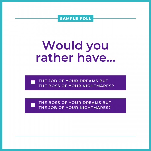 Sample Poll. Would you rather have... The job of your dreams but boss of your nightmares? Or the boss of your dreams but the job of your nightmares?
