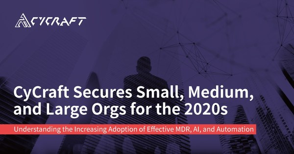 CyCraft Secures Small, Medium, and Large Orgs for the 2020s-Understanding the increasing adoption of effective MDR, AI, and Automation