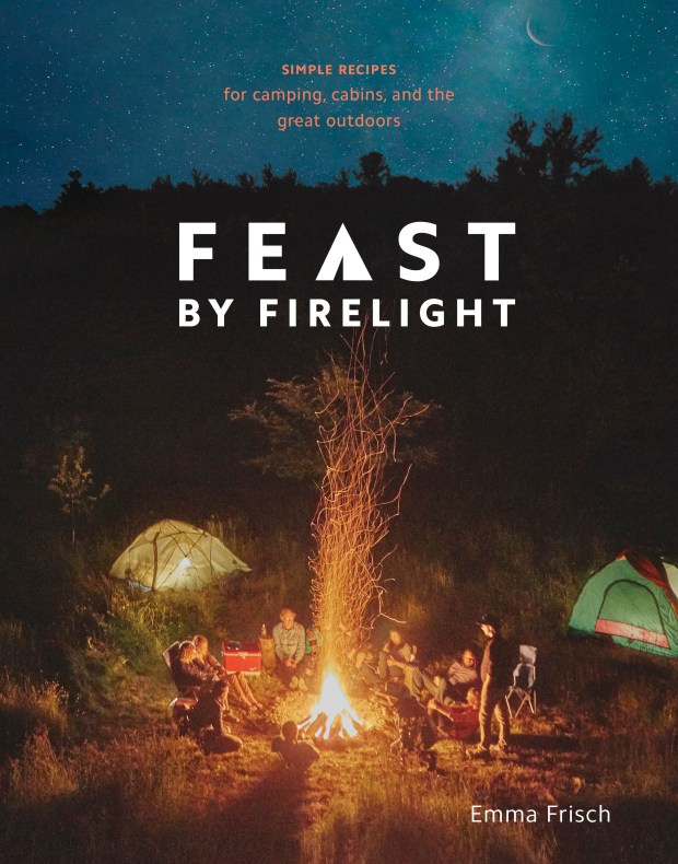 "Emma Frisch's ""Feast by Firelight"" is full of recipes that can raise the culinary level of your camp-site cooking. (Photo courtesy of Penguin Random House)"