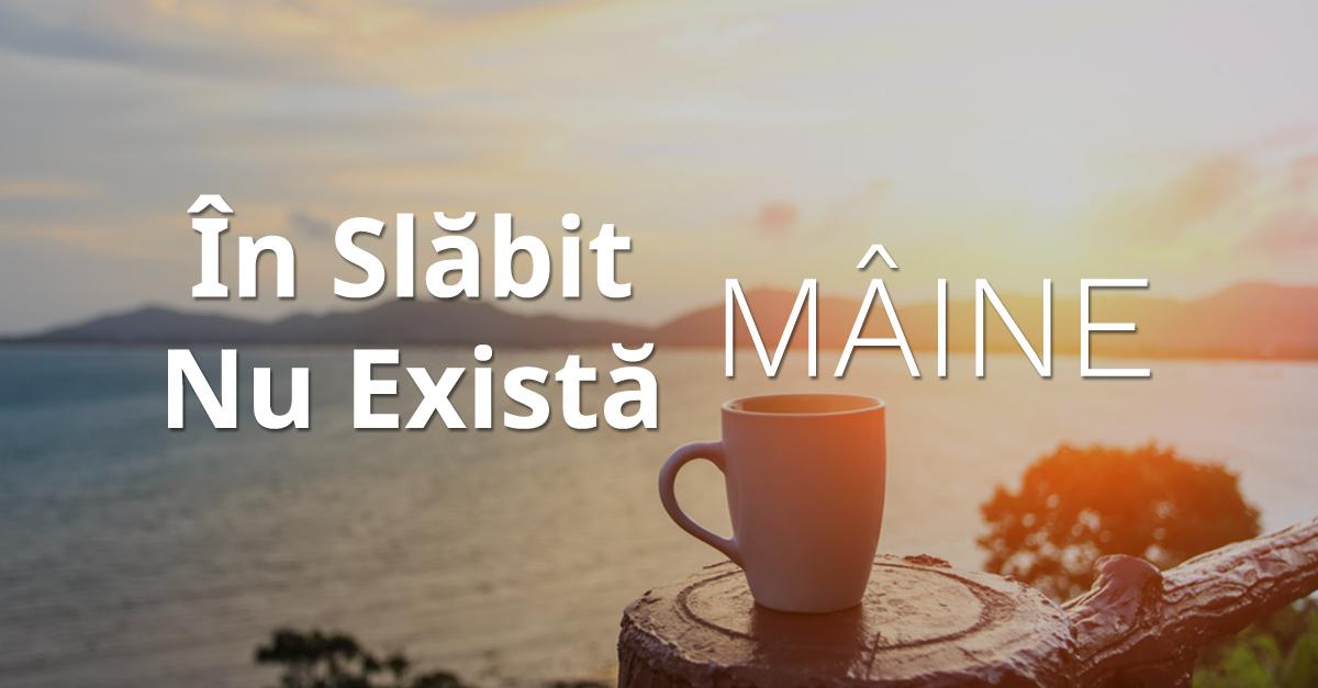 In Slabit Nu Exista Maine