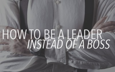 How to Be a Leader Instead of a Boss