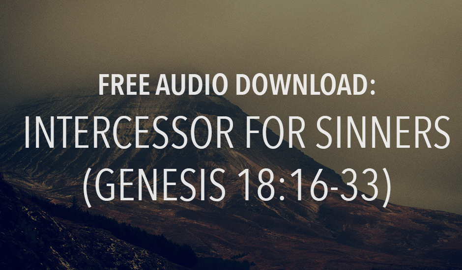 Intercessor for Sinners (Genesis 18:16-33) Free Download