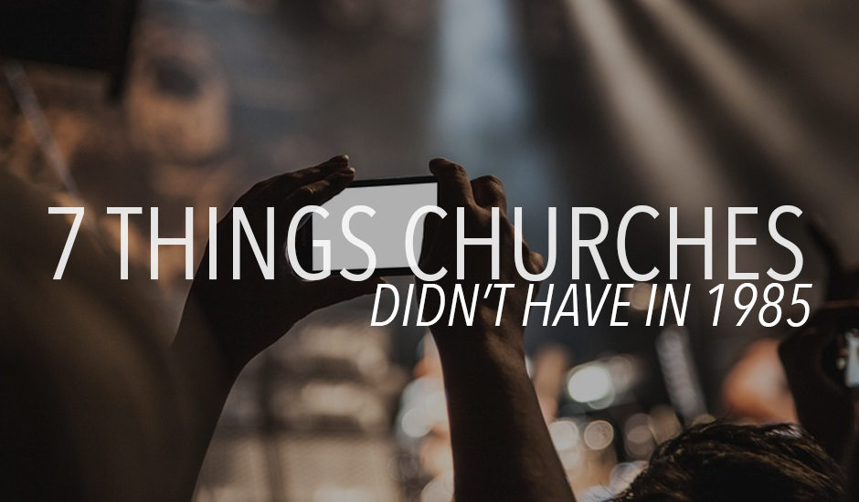 7 Things Churches Didn't Have in 1985