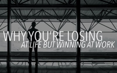 Why You're Losing at Life But Winning at Work
