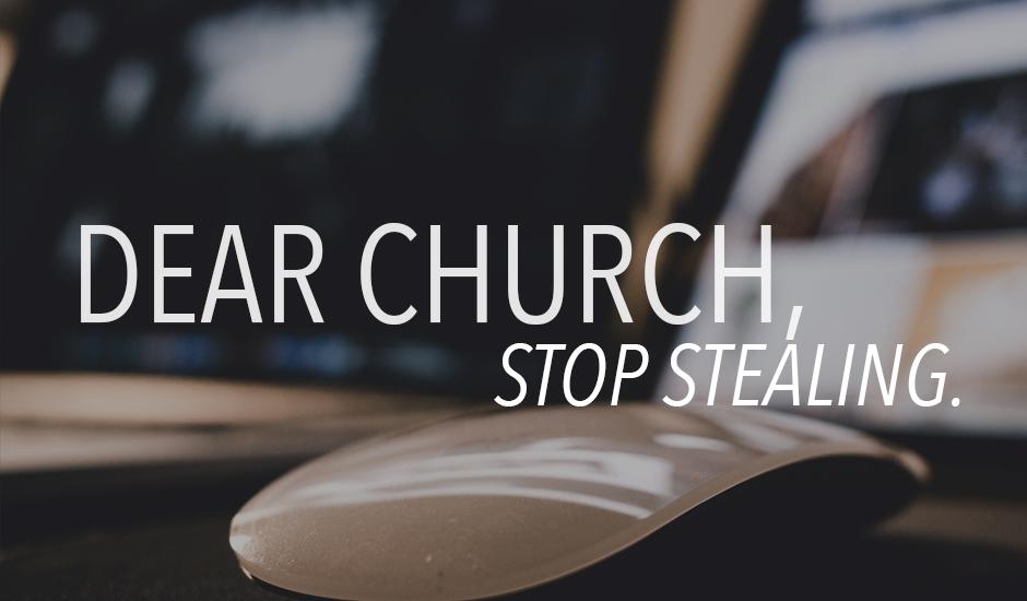 Dear Church, Stop Stealing