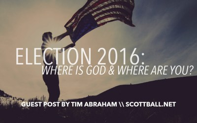 Election 2016: Where Is God and Where Are You