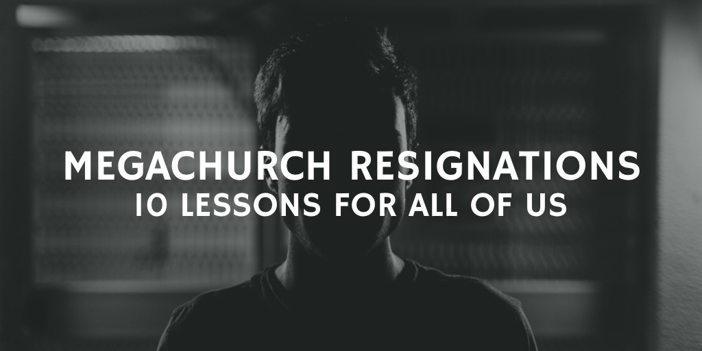Megachurch Resignations: 10 Lessons for All of US
