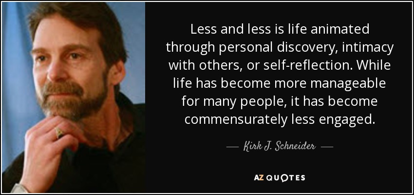 quote-less-and-less-is-life-animated-through-personal-discovery-intimacy-with-others-or-self-kirk-j-schneider-82-71-35