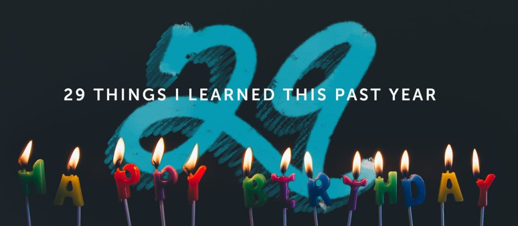 29 Things I Learned this Past year