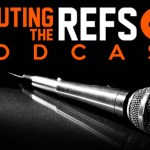 Scouting the Refs Podcast: Ep.30 – Game Changes, Ref Support, More McCauley, Refs at Home