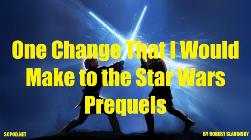 One Change That I Would Make to the Star Wars Prequels