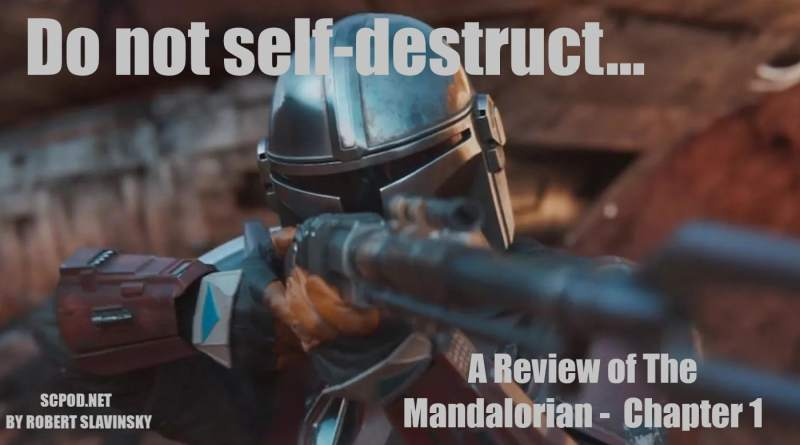 Do not self-destruct… A Review of The Mandalorian –  Chapter 1