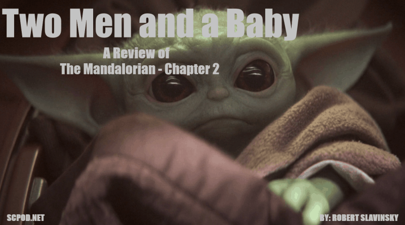 Two Men and a Baby – A Review of The Mandalorian – Chapter 2