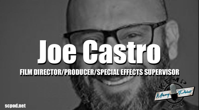 JOE CASTRO – FILM DIRECTOR/PRODUCER/SPECIAL EFFECTS SUPERVISOR