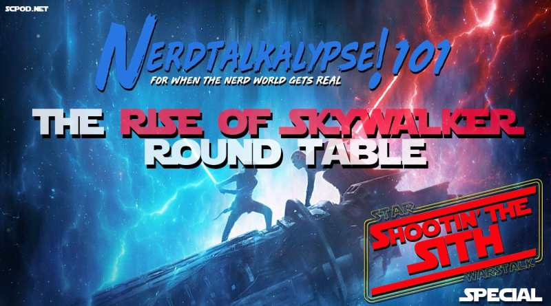 Shootin' the Sith SPECIAL: Nerdtalkalypse 101 THE RISE OF SKYWALKER Round table.