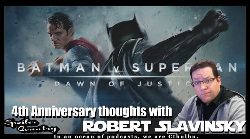 Batman v Superman: 4th Anniversary Thoughts with Robert Slavinsky!