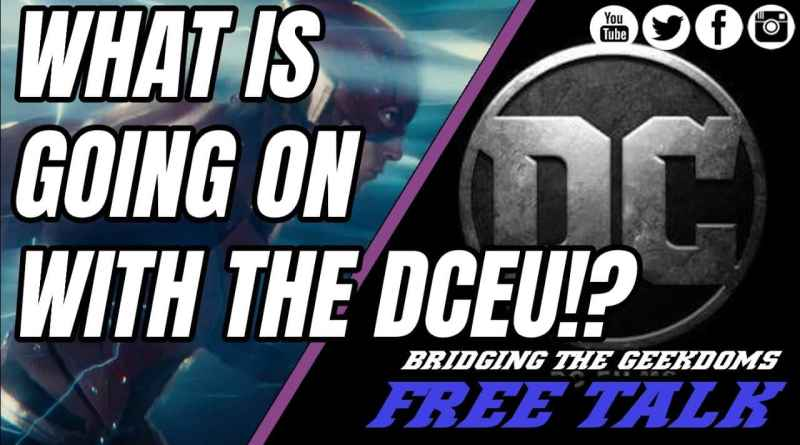FREE TALK: What is Going on with the DCEU!?
