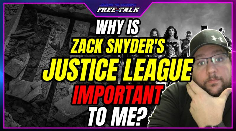 WHY IS ZACK SNYDER'S JUSTICE LEAGUE IMPORTANT TO ME?