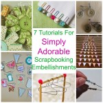 7 Tutorials For Simply Adorable Scrapbooking Embellishments
