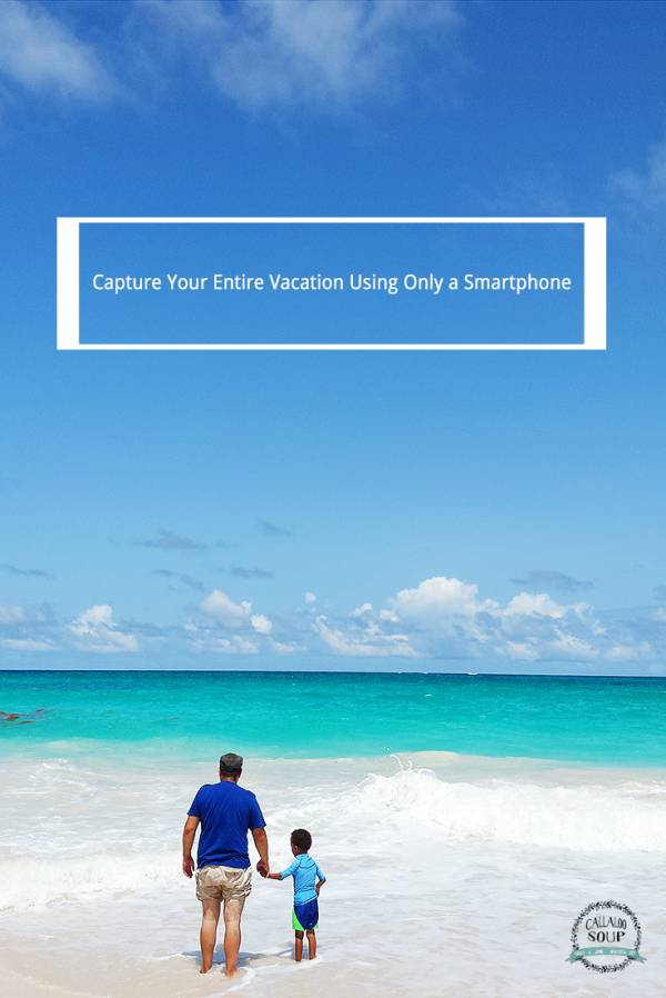 Capture Your Entire Vacation With a Smartphone