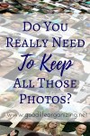 Stop Photo Clutter: Do You Really Need To Keep All Those Photos?