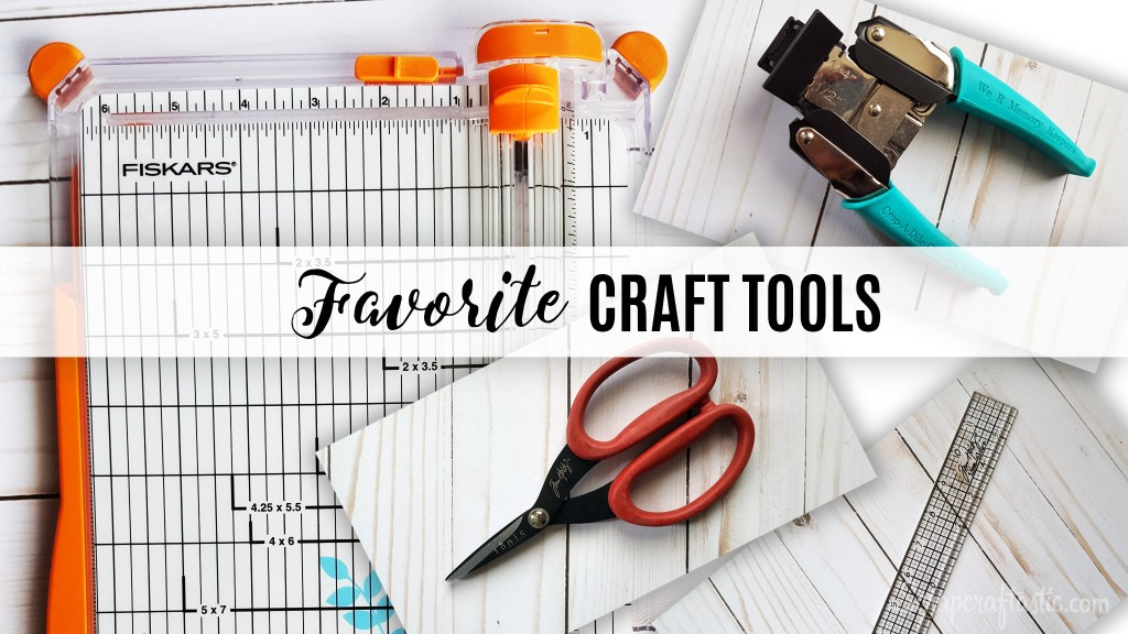 Scrapcraftastic Favs - Most Used and Favorite Craft Tools