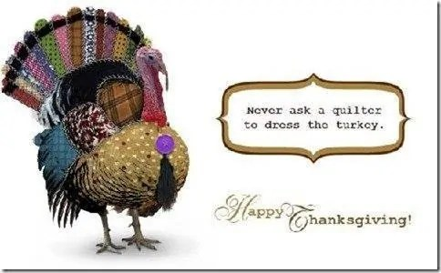 Never ask a quilter to dress the turkey