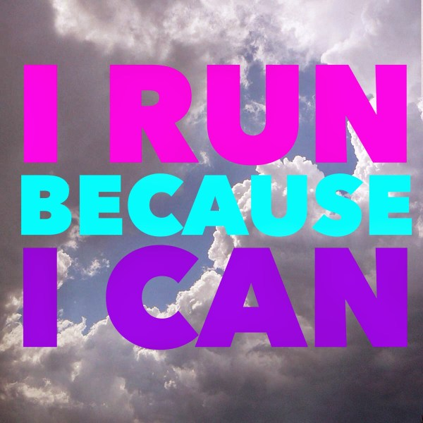 I run because I can