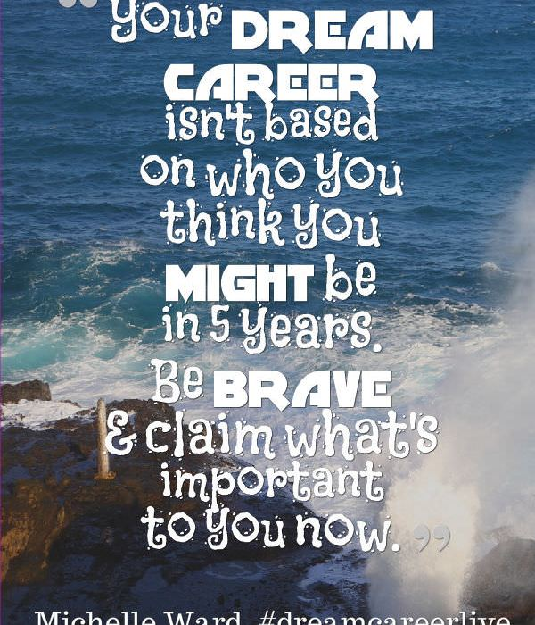Quote from Michelle Ward, When I Grow Up Coach, said during her #DreamCareerLive sessions on CreativeLive.com (9/11/14)