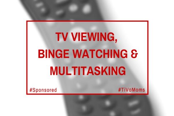 TV Viewing, Binge Watching & Multitasking #TiVoMoms #Spon