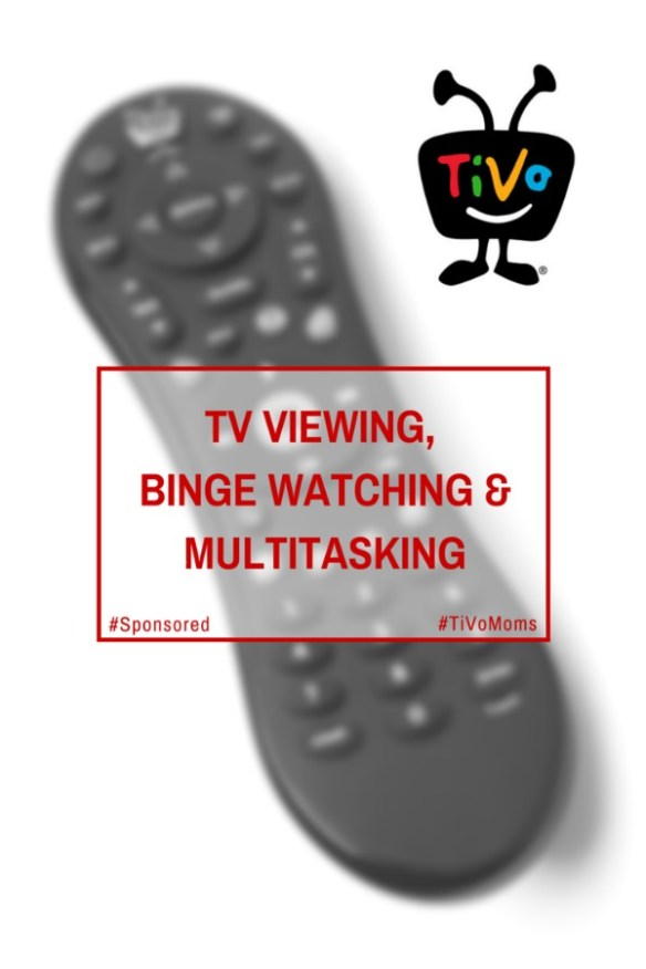 TV Viewing, Binge Watching & Multitasking #TiVoMoms #Spon