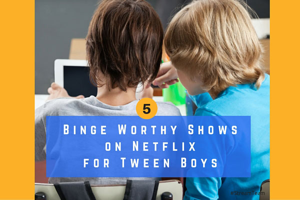 5 binge-worthy shows on Netflix for tween boys. #StreamTeam