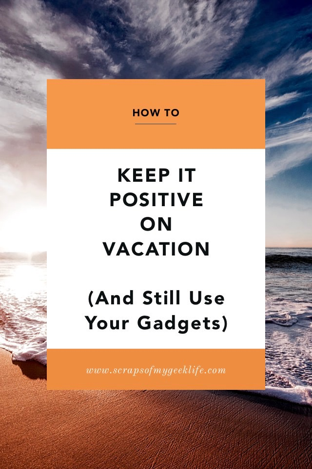 How to Keep It Positive While On Vacation AND Use Your Gadgets. Want to have your phone for photos and emergencies, but keep the negative away? I'm sharing what I did during my recent mini break.