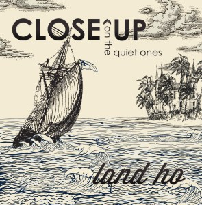 Close up on the quiet ones - land ho