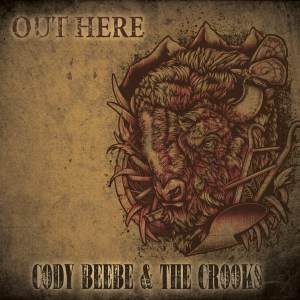 Cody Beebe & The Crooks - out here