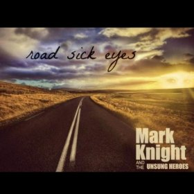 MARK KNIGHT & the UNSUNG HEROES - Road sick Eyes