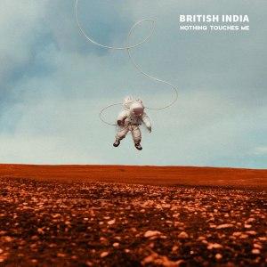 BRITISH INDIA NOTHING TOUCHES ME CD ART 10-09-15